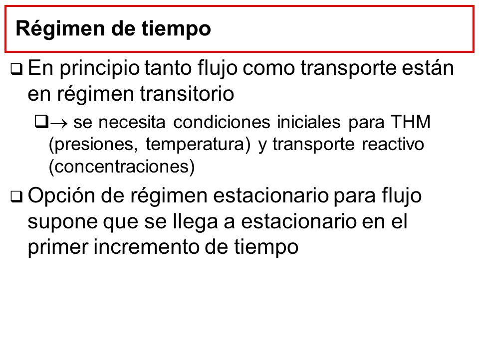 Régimen de tiempo En principio tanto flujo como transporte están en régimen transitorio se necesita condiciones iniciales para THM (presiones, tempera