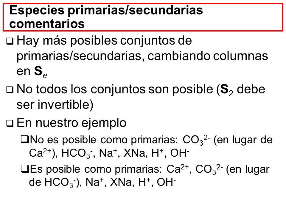 Especies primarias/secundarias comentarios Hay más posibles conjuntos de primarias/secundarias, cambiando columnas en S e No todos los conjuntos son p