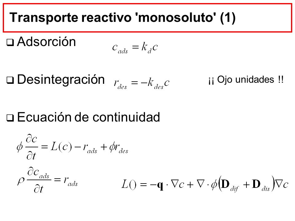 Transporte reactivo 'monosoluto' (1) Adsorción Desintegración Ecuación de continuidad ¡¡ Ojo unidades !!