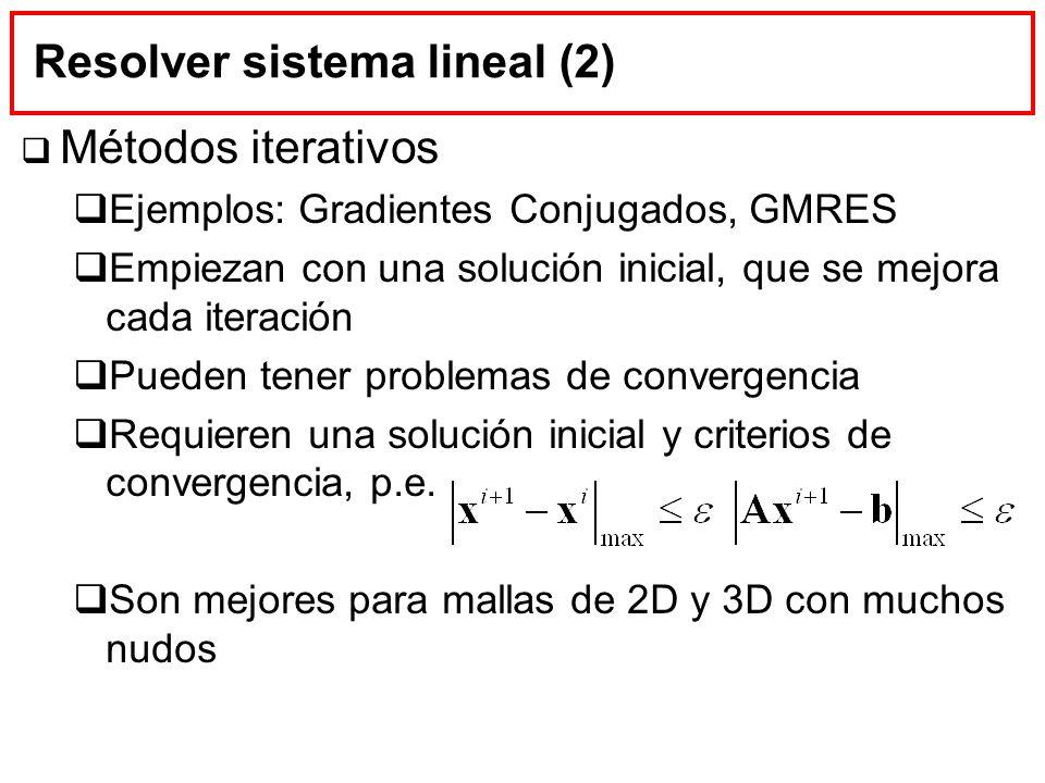 Resolver sistema lineal (2) Métodos iterativos Ejemplos: Gradientes Conjugados, GMRES Empiezan con una solución inicial, que se mejora cada iteración