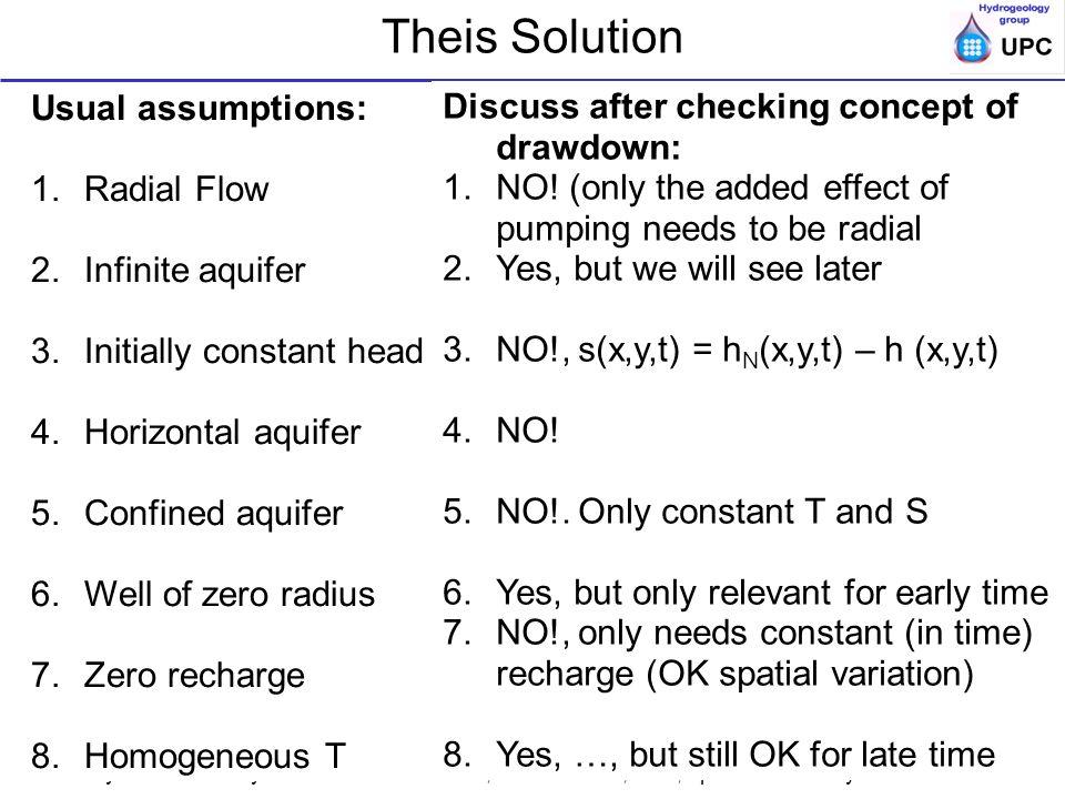 Ensayos de bombeo y trazadores en acuíferos; ESTSECCPB, UPC; Apuntes de Ensayos escalonados Theis Solution Usual assumptions: 1.Radial Flow 2.Infinite