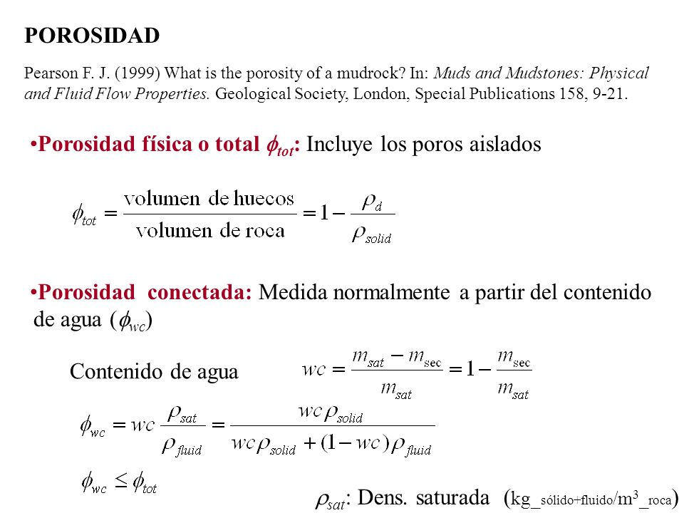 POROSIDAD Pearson F. J. (1999) What is the porosity of a mudrock? In: Muds and Mudstones: Physical and Fluid Flow Properties. Geological Society, Lond
