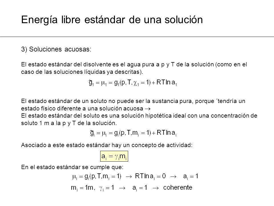 Energía libre estándar de una solución 3) Soluciones acuosas: El estado estándar del disolvente es el agua pura a p y T de la solución (como en el cas