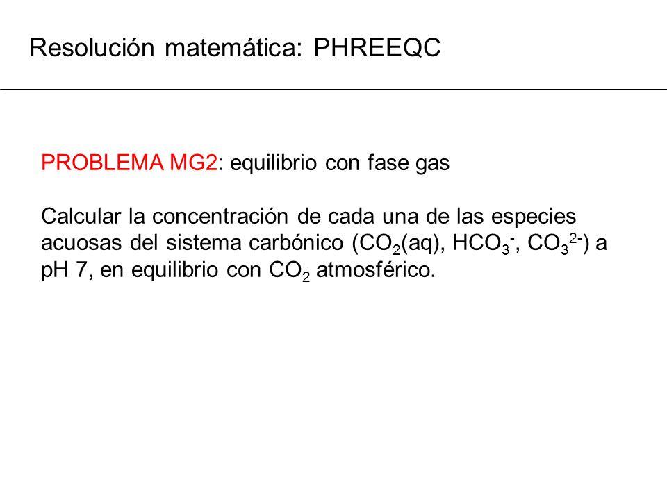 Resolución matemática: PHREEQC PROBLEMA MG2: equilibrio con fase gas Calcular la concentración de cada una de las especies acuosas del sistema carbóni