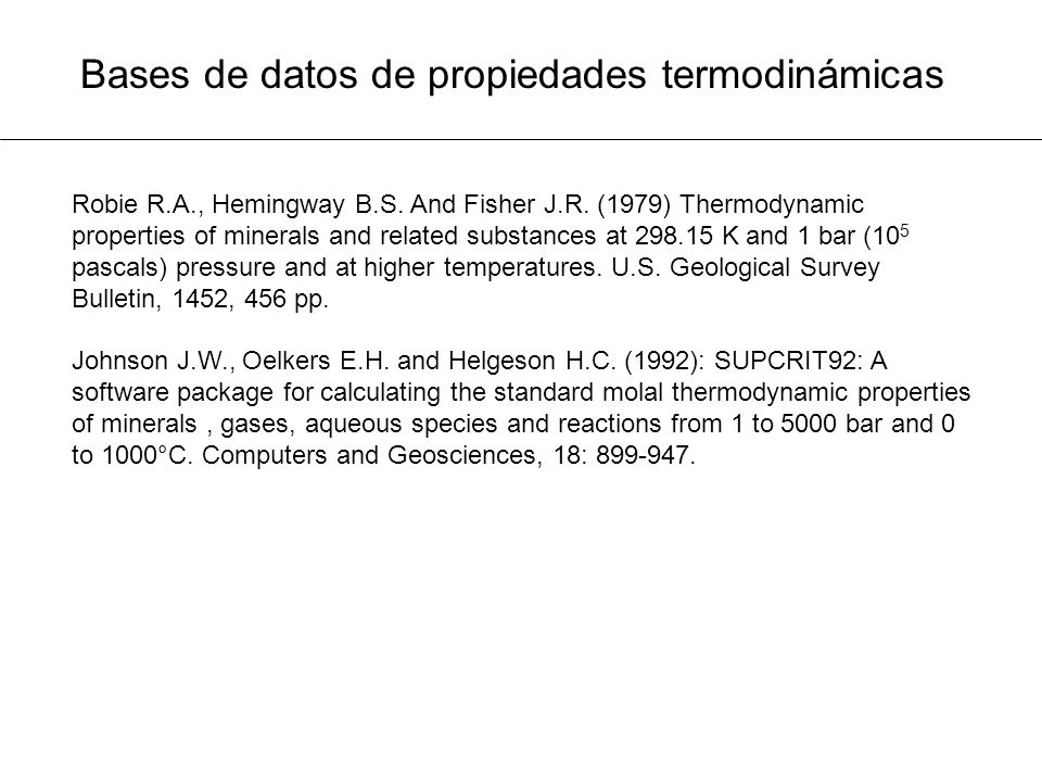 Bases de datos de propiedades termodinámicas Robie R.A., Hemingway B.S. And Fisher J.R. (1979) Thermodynamic properties of minerals and related substa