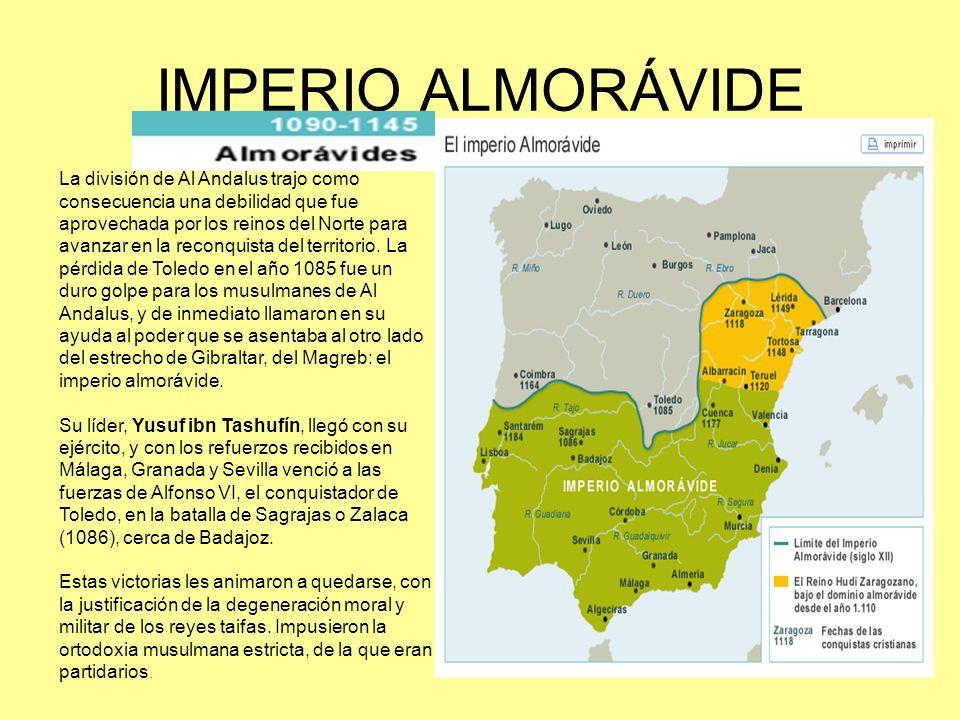 IMPERIO ALMORÁVIDE La división de Al Andalus trajo como consecuencia una debilidad que fue aprovechada por los reinos del Norte para avanzar en la rec