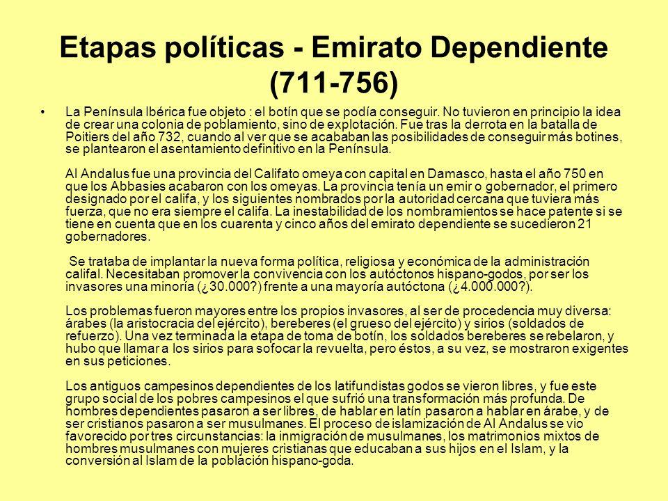 Etapas políticas - Emirato Dependiente (711-756) La Península Ibérica fue objeto : el botín que se podía conseguir. No tuvieron en principio la idea d