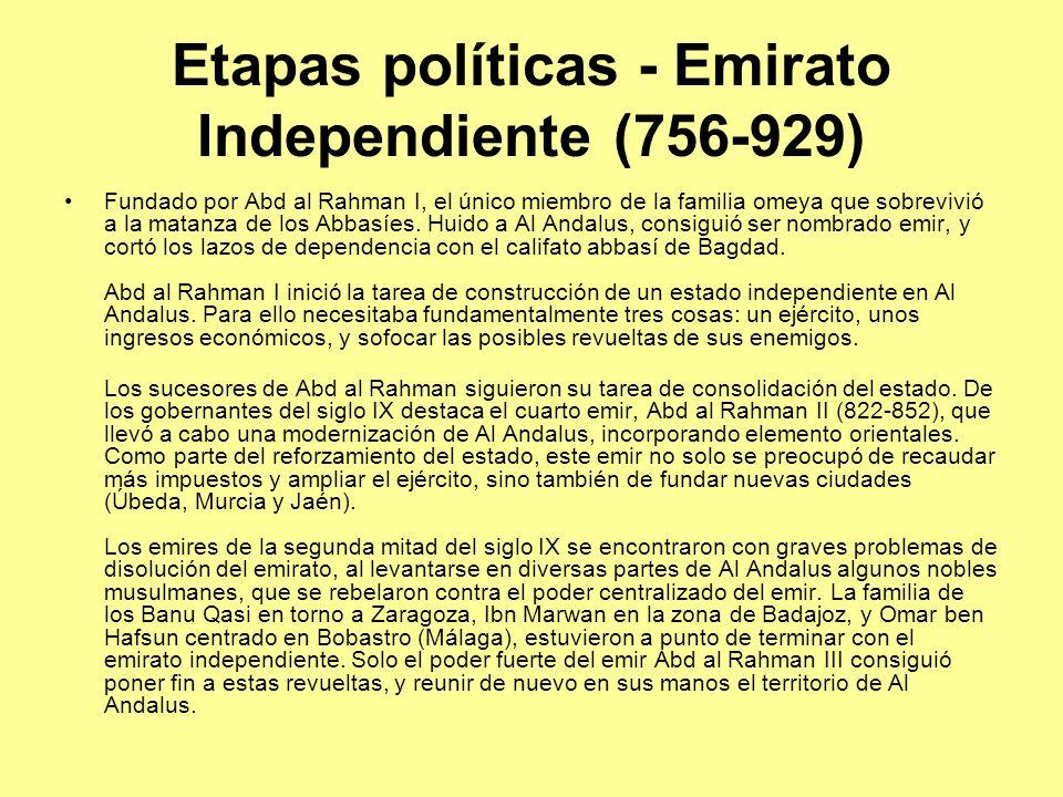 Etapas políticas - Emirato Independiente (756-929) Fundado por Abd al Rahman I, el único miembro de la familia omeya que sobrevivió a la matanza de lo