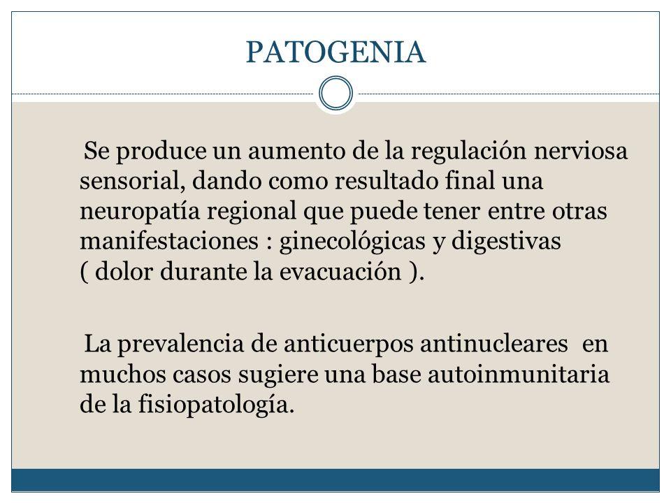 PATOGENIA Se produce un aumento de la regulación nerviosa sensorial, dando como resultado final una neuropatía regional que puede tener entre otras ma