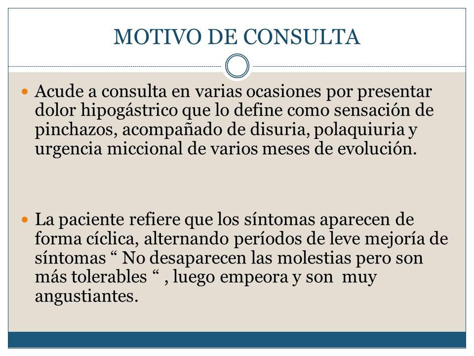 MOTIVO DE CONSULTA Acude a consulta en varias ocasiones por presentar dolor hipogástrico que lo define como sensación de pinchazos, acompañado de disu