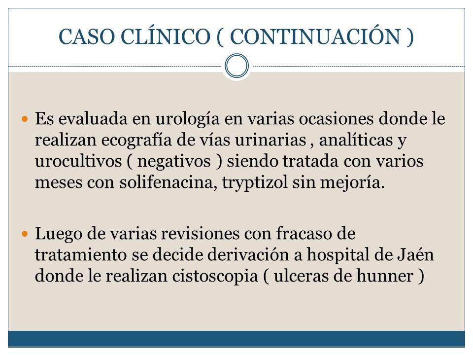 CASO CLÍNICO ( CONTINUACIÓN ) Es evaluada en urología en varias ocasiones donde le realizan ecografía de vías urinarias, analíticas y urocultivos ( ne
