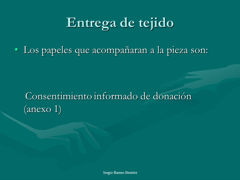 Sergio Ramos Benitez Entrega de tejido Los papeles que acompañaran a la pieza son:Los papeles que acompañaran a la pieza son: Consentimiento informado