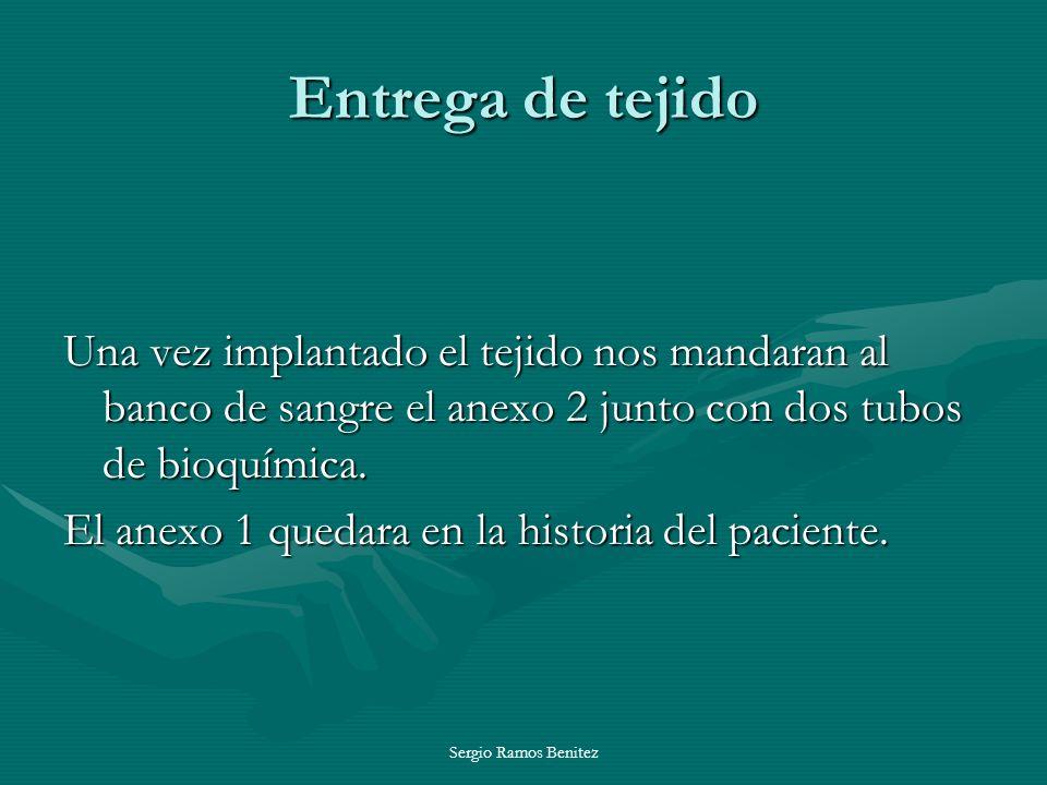 Sergio Ramos Benitez Entrega de tejido Una vez implantado el tejido nos mandaran al banco de sangre el anexo 2 junto con dos tubos de bioquímica. El a