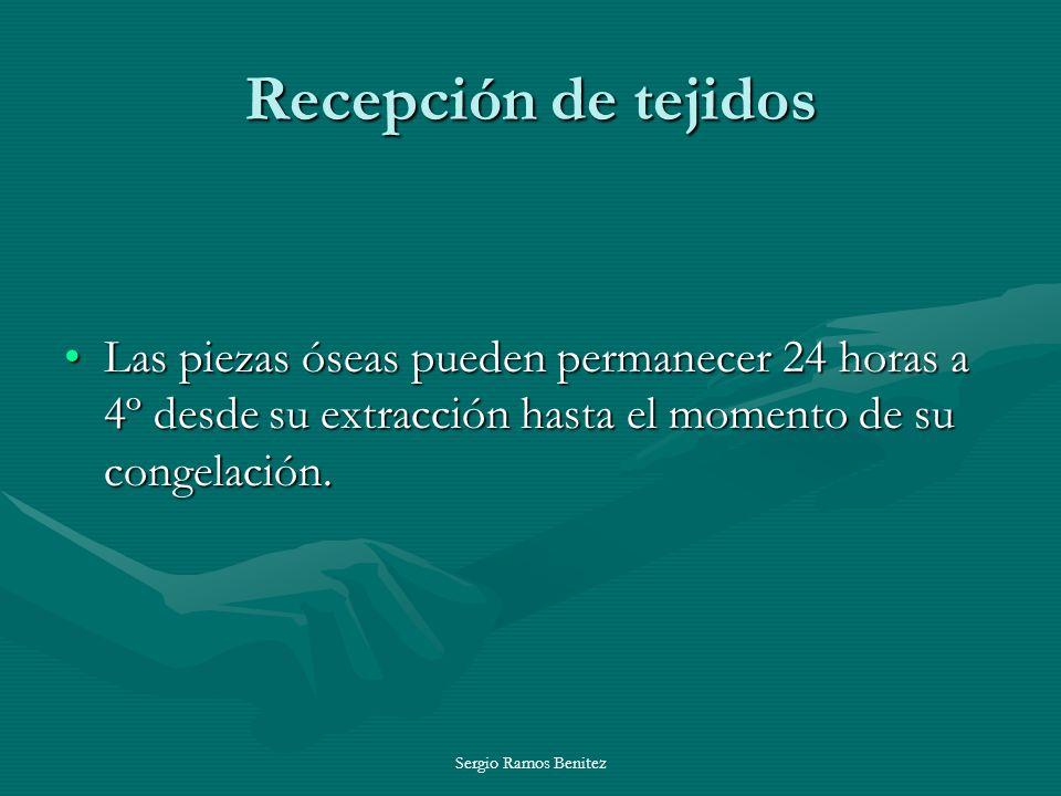 Sergio Ramos Benitez Recepción de tejidos Las piezas óseas pueden permanecer 24 horas a 4º desde su extracción hasta el momento de su congelación.Las