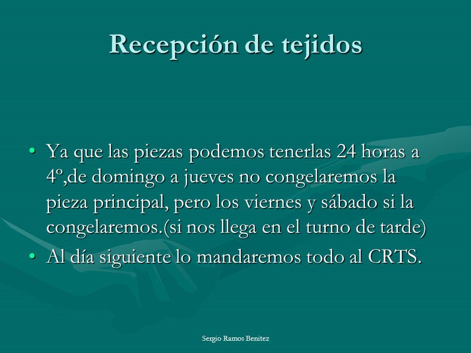 Sergio Ramos Benitez Recepción de tejidos Ya que las piezas podemos tenerlas 24 horas a 4º,de domingo a jueves no congelaremos la pieza principal, per