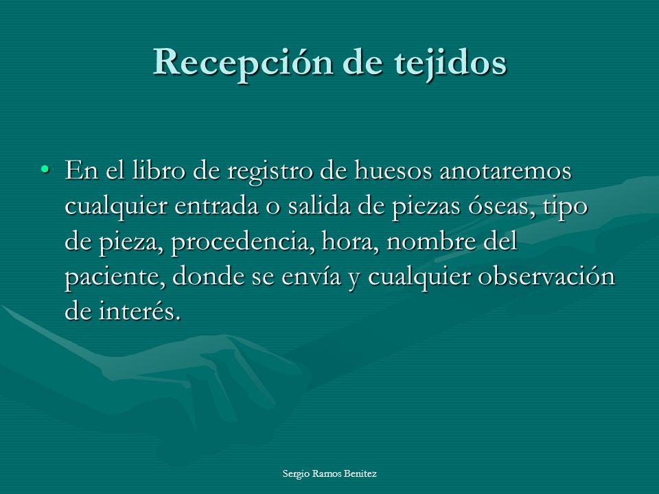 Sergio Ramos Benitez Recepción de tejidos En el libro de registro de huesos anotaremos cualquier entrada o salida de piezas óseas, tipo de pieza, proc