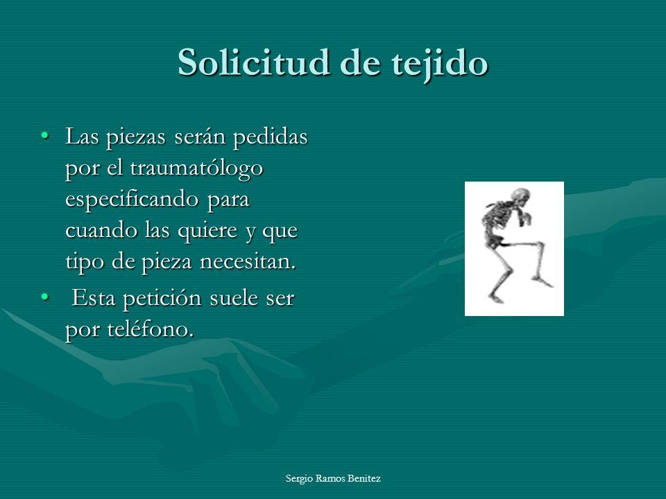 Sergio Ramos Benitez Solicitud de tejido Las piezas serán pedidas por el traumatólogo especificando para cuando las quiere y que tipo de pieza necesit