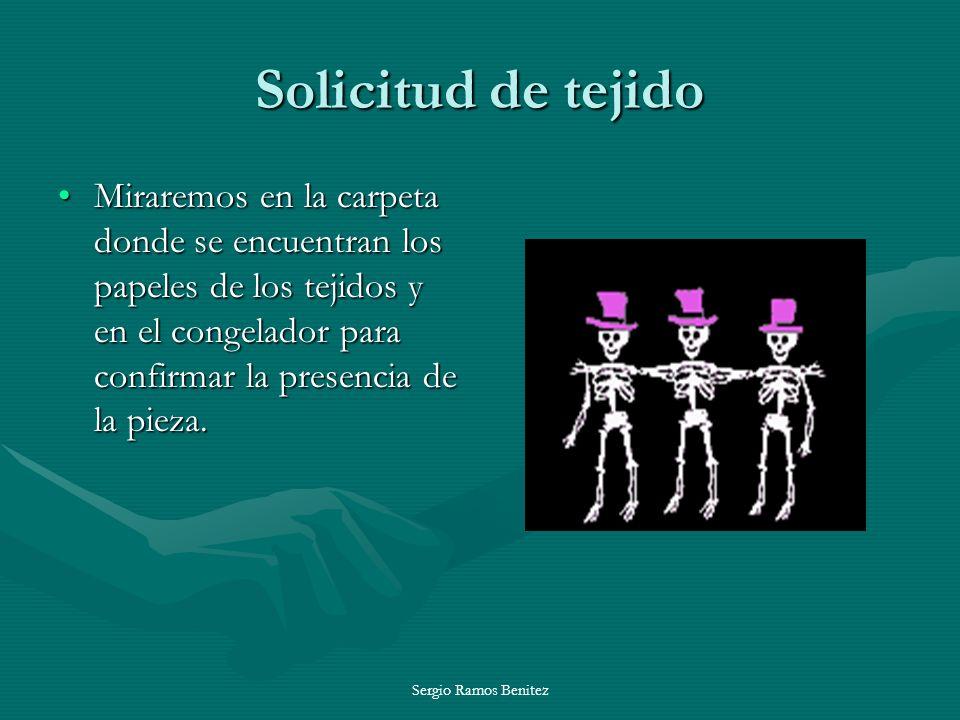 Sergio Ramos Benitez Solicitud de tejido Una vez confirmado los huesos de los que disponemos, se lo comunicamos al traumatólogo, y si no tenemos o estos son insuficientes, llamaremos al CRTS para solicitar los huesos que nos piden.