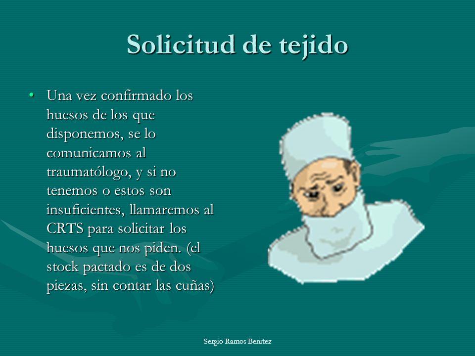 Sergio Ramos Benitez Solicitud de tejido Una vez confirmado los huesos de los que disponemos, se lo comunicamos al traumatólogo, y si no tenemos o est