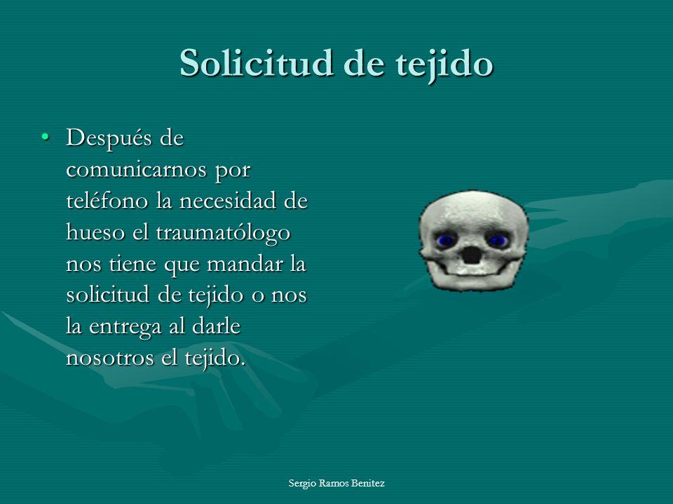 Sergio Ramos Benitez Solicitud de tejido Después de comunicarnos por teléfono la necesidad de hueso el traumatólogo nos tiene que mandar la solicitud