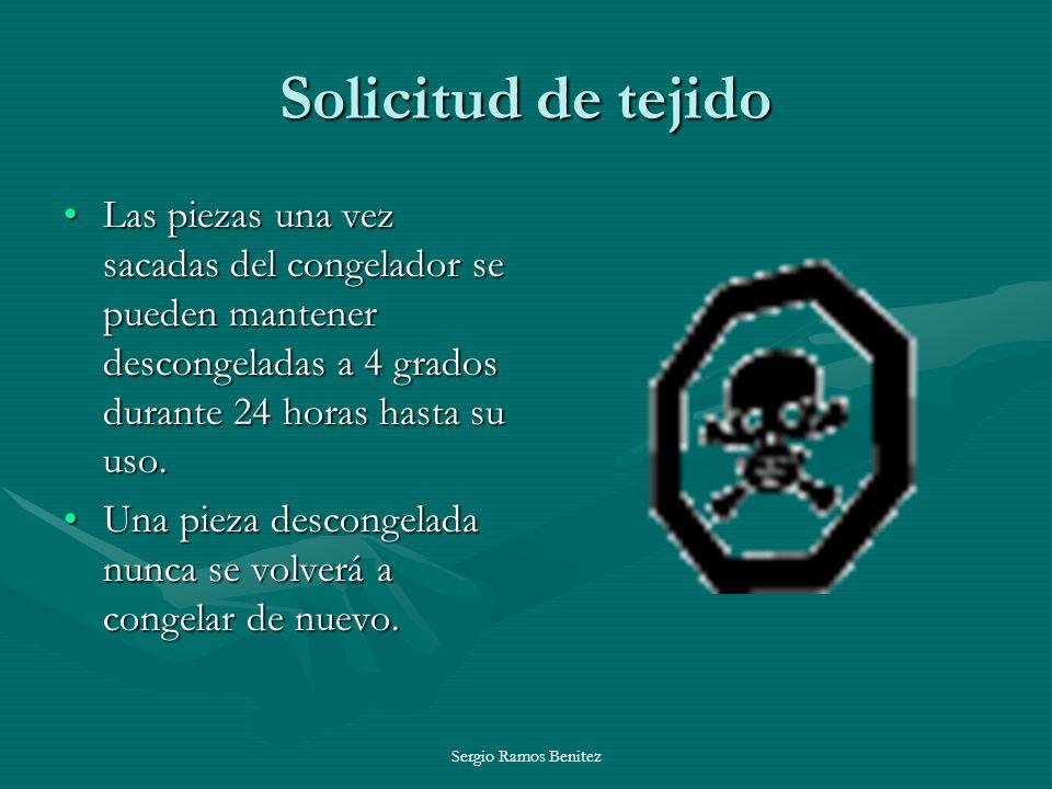 Sergio Ramos Benitez Solicitud de tejido Las piezas una vez sacadas del congelador se pueden mantener descongeladas a 4 grados durante 24 horas hasta