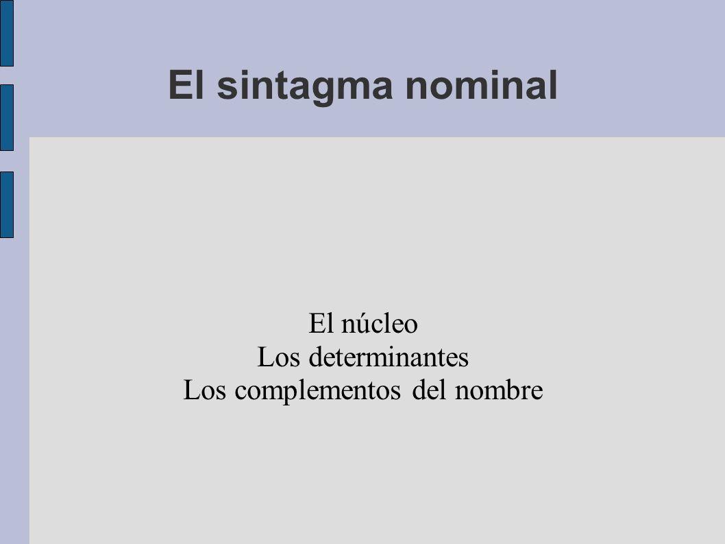 El sintagma nominal El núcleo Los determinantes Los complementos del nombre