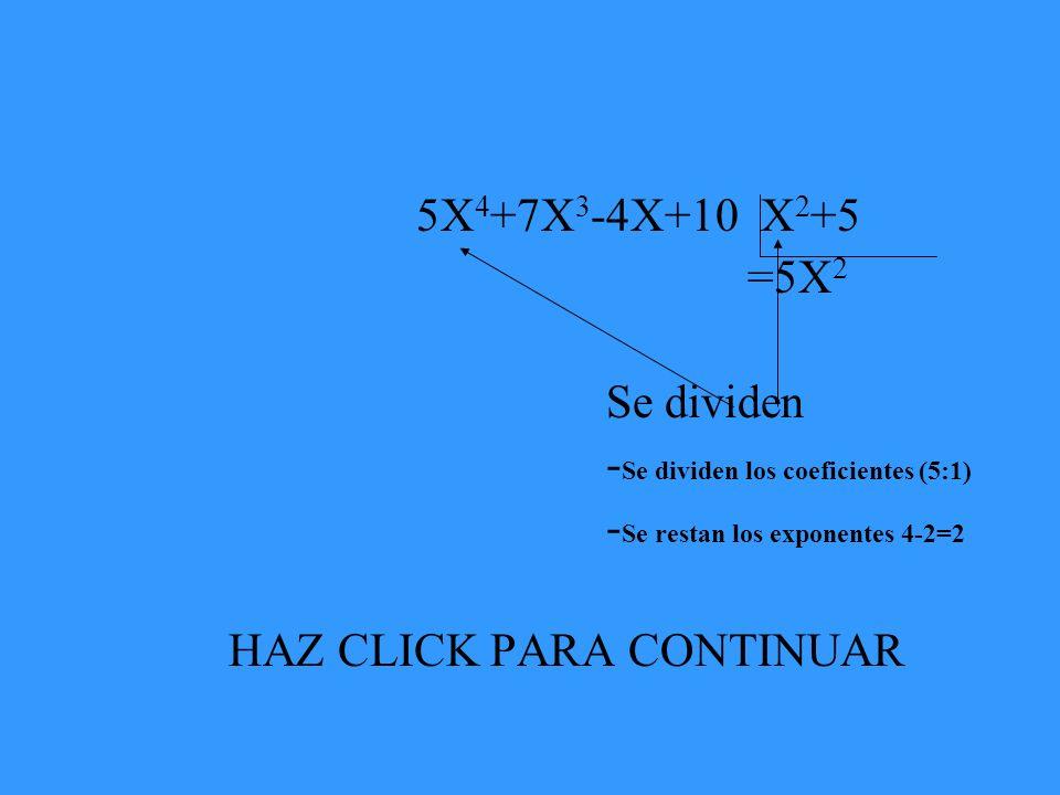 5X 4 +7X 3 -4X+10 X 2 +5 =5X 2 Se dividen - Se dividen los coeficientes (5:1) - Se restan los exponentes 4-2=2 HAZ CLICK PARA CONTINUAR