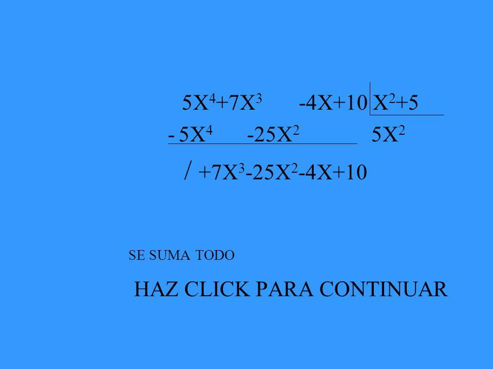 5X 4 +7X 3 -4X+10 X 2 +5 - 5X 4 -25X 2 5X 2 / +7X 3 -25X 2 -4X+10 SE SUMA TODO HAZ CLICK PARA CONTINUAR