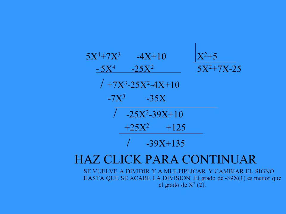 5X 4 +7X 3 -4X+10 X 2 +5 - 5X 4 -25X 2 5X 2 +7X-25 / +7X 3 -25X 2 -4X+10 -7X 3 -35X / -25X 2 -39X+10 +25X 2 +125 / -39X+135 HAZ CLICK PARA CONTINUAR S