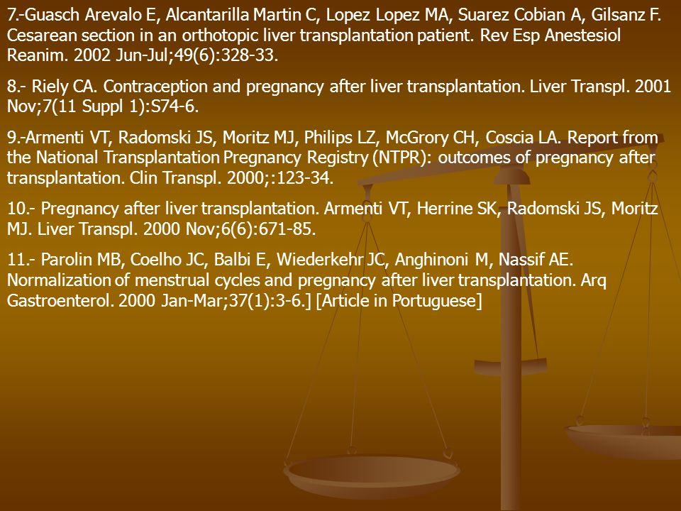 7.-Guasch Arevalo E, Alcantarilla Martin C, Lopez Lopez MA, Suarez Cobian A, Gilsanz F. Cesarean section in an orthotopic liver transplantation patien