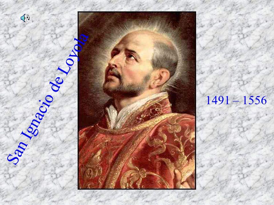 San Ignacio de Loyola 1491 – 1556