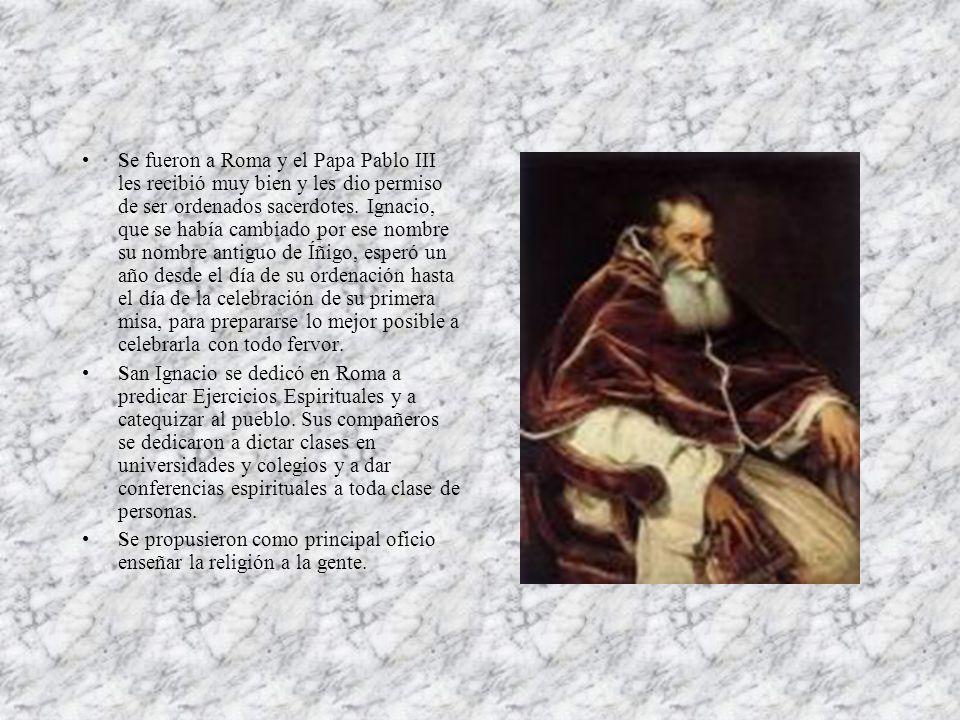 Se fueron a Roma y el Papa Pablo III les recibió muy bien y les dio permiso de ser ordenados sacerdotes.