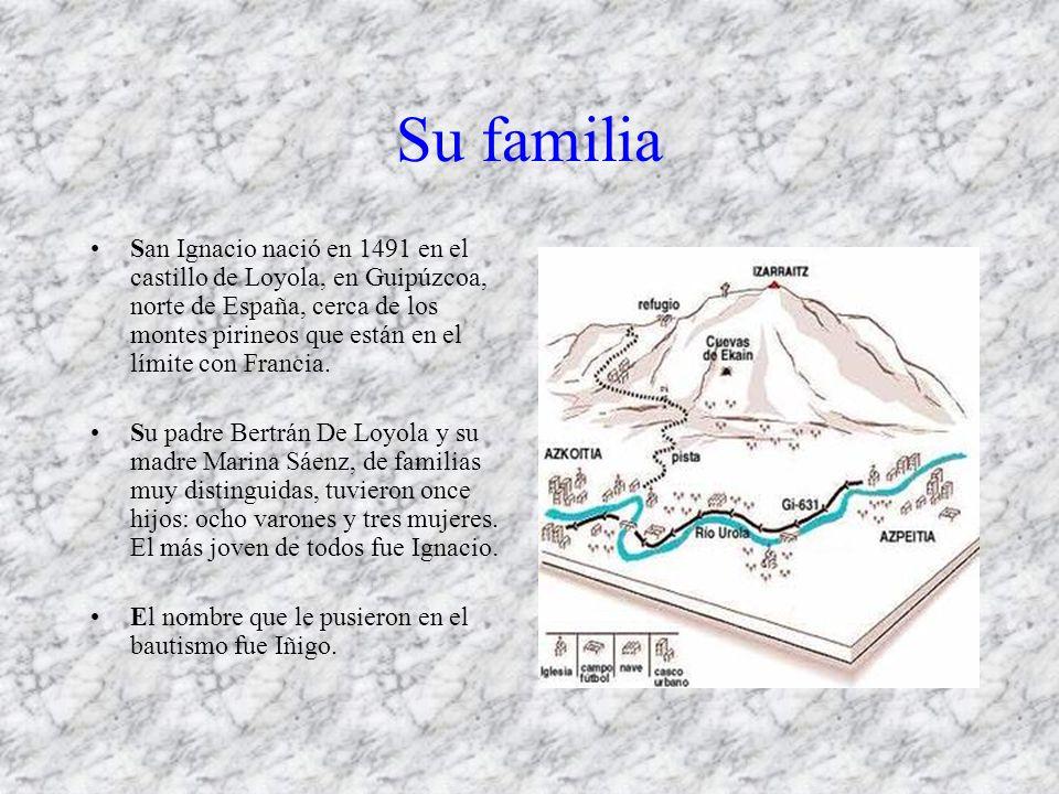 Su familia San Ignacio nació en 1491 en el castillo de Loyola, en Guipúzcoa, norte de España, cerca de los montes pirineos que están en el límite con