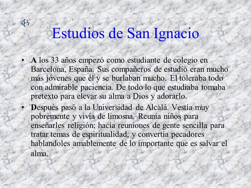 Estudios de San Ignacio A los 33 años empezó como estudiante de colegio en Barcelona, España. Sus compañeros de estudio eran mucho más jóvenes que él