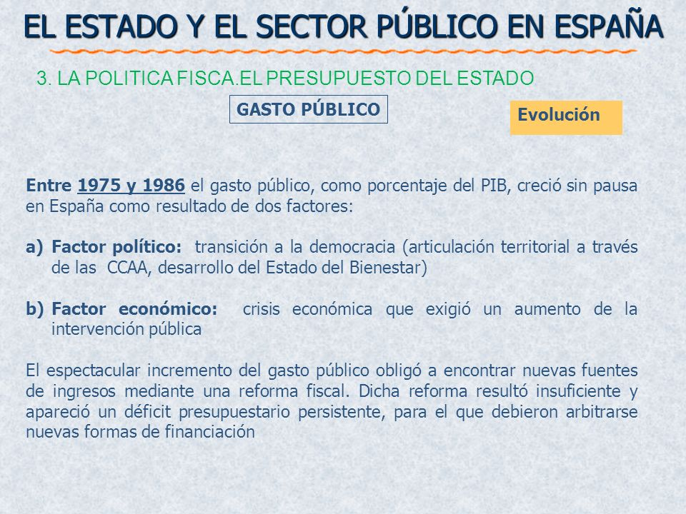 Entre 1975 y 1986 el gasto público, como porcentaje del PIB, creció sin pausa en España como resultado de dos factores: a)Factor político: transición