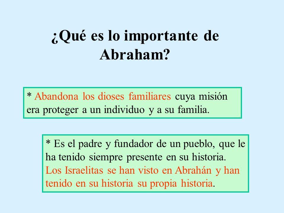 ¿Qué es lo importante de Abraham? * Abandona los dioses familiares cuya misión era proteger a un individuo y a su familia. * Es el padre y fundador de