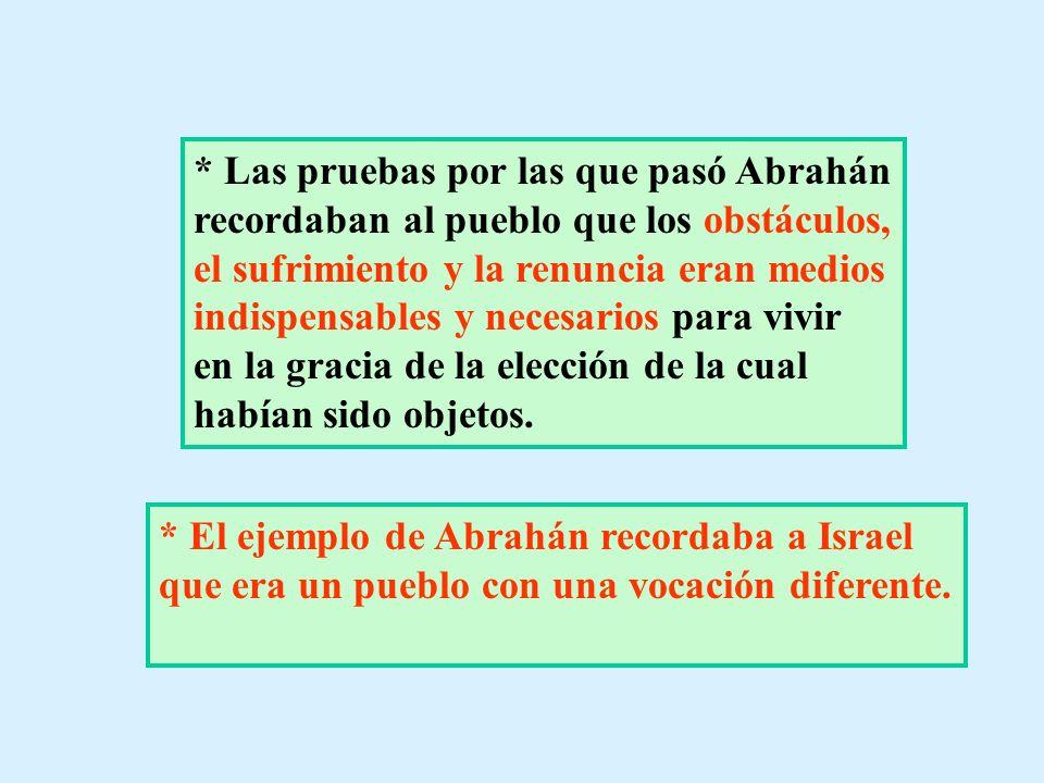 * Las pruebas por las que pasó Abrahán recordaban al pueblo que los obstáculos, el sufrimiento y la renuncia eran medios indispensables y necesarios p