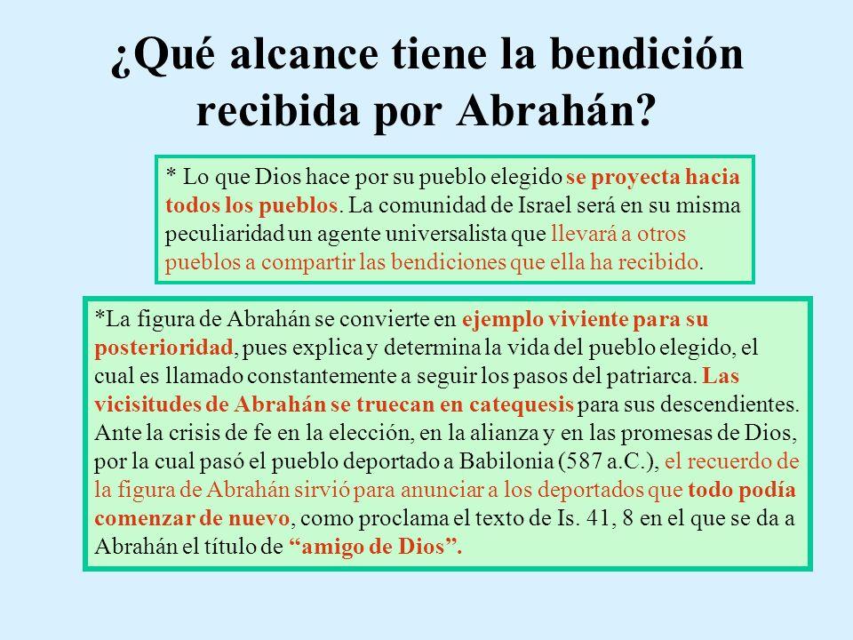 ¿Qué alcance tiene la bendición recibida por Abrahán? * Lo que Dios hace por su pueblo elegido se proyecta hacia todos los pueblos. La comunidad de Is