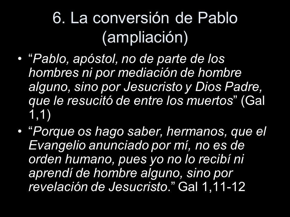 6. La conversión de Pablo (ampliación) Pablo, apóstol, no de parte de los hombres ni por mediación de hombre alguno, sino por Jesucristo y Dios Padre,