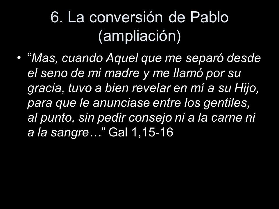 6. La conversión de Pablo (ampliación) Mas, cuando Aquel que me separó desde el seno de mi madre y me llamó por su gracia, tuvo a bien revelar en mí a