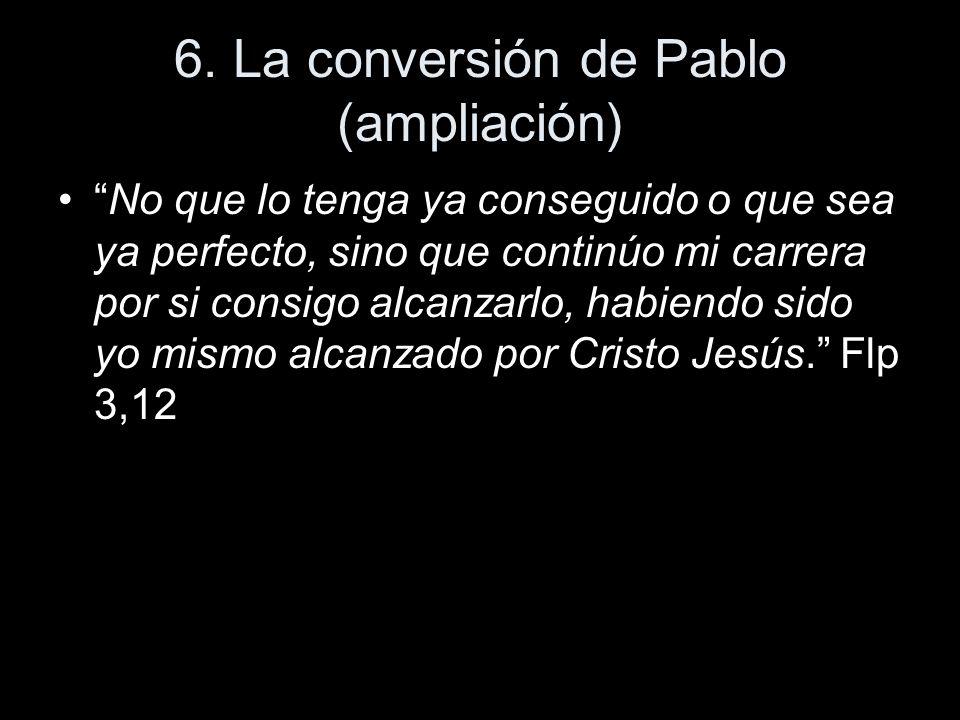 6. La conversión de Pablo (ampliación) No que lo tenga ya conseguido o que sea ya perfecto, sino que continúo mi carrera por si consigo alcanzarlo, ha