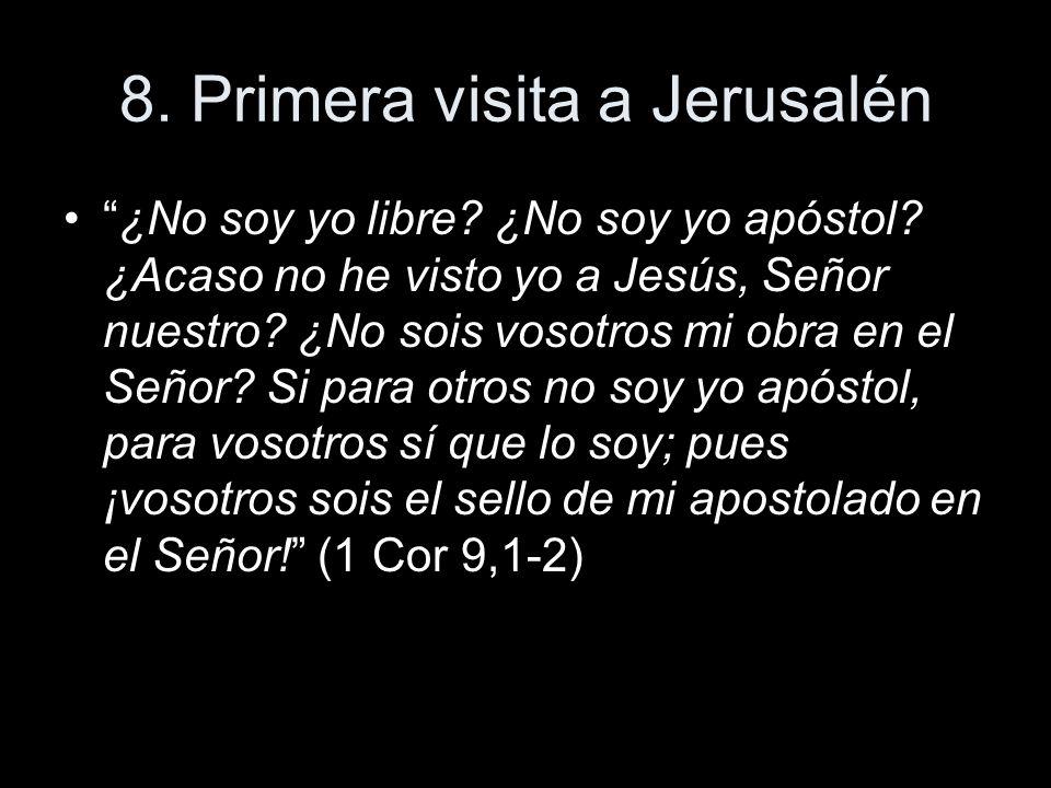 8. Primera visita a Jerusalén ¿No soy yo libre? ¿No soy yo apóstol? ¿Acaso no he visto yo a Jesús, Señor nuestro? ¿No sois vosotros mi obra en el Seño
