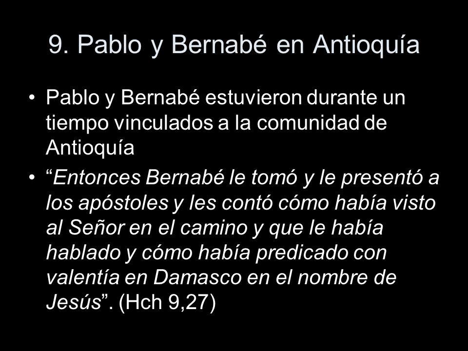 9. Pablo y Bernabé en Antioquía Pablo y Bernabé estuvieron durante un tiempo vinculados a la comunidad de Antioquía Entonces Bernabé le tomó y le pres