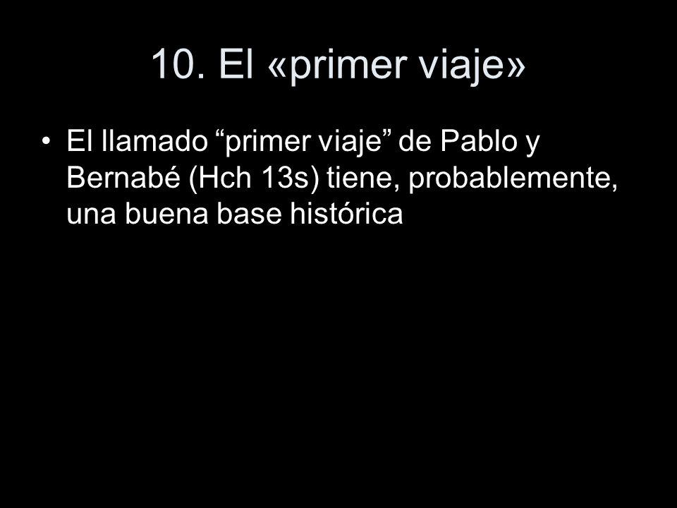 10. El «primer viaje» El llamado primer viaje de Pablo y Bernabé (Hch 13s) tiene, probablemente, una buena base histórica