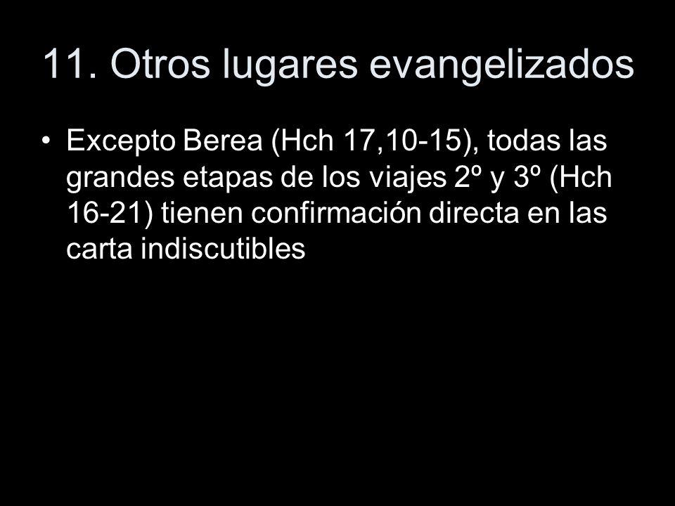 11. Otros lugares evangelizados Excepto Berea (Hch 17,10-15), todas las grandes etapas de los viajes 2º y 3º (Hch 16-21) tienen confirmación directa e