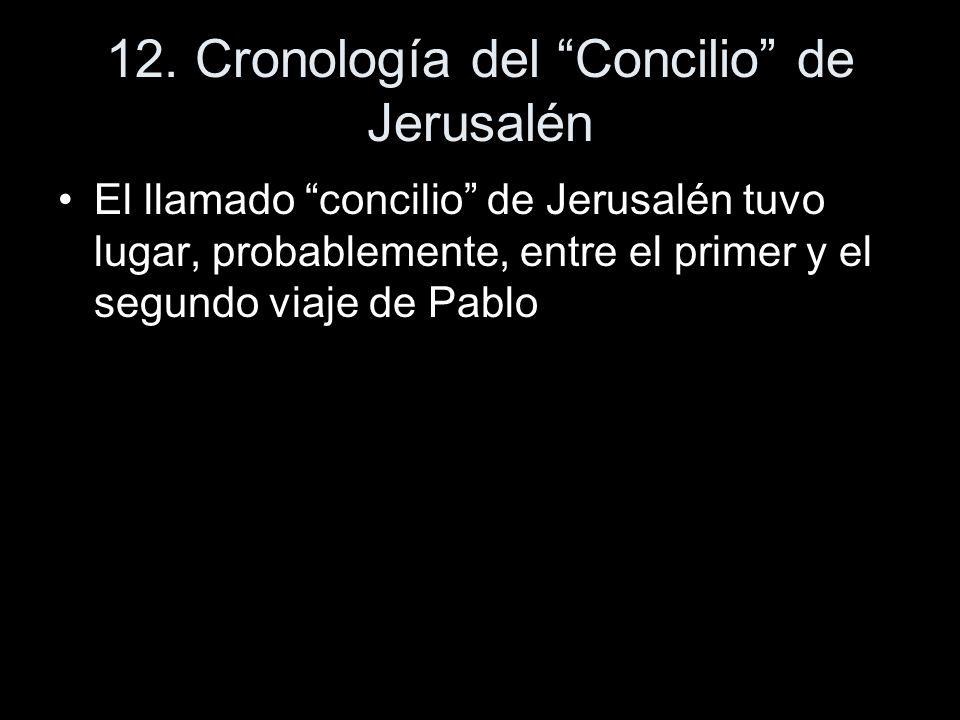 12. Cronología del Concilio de Jerusalén El llamado concilio de Jerusalén tuvo lugar, probablemente, entre el primer y el segundo viaje de Pablo