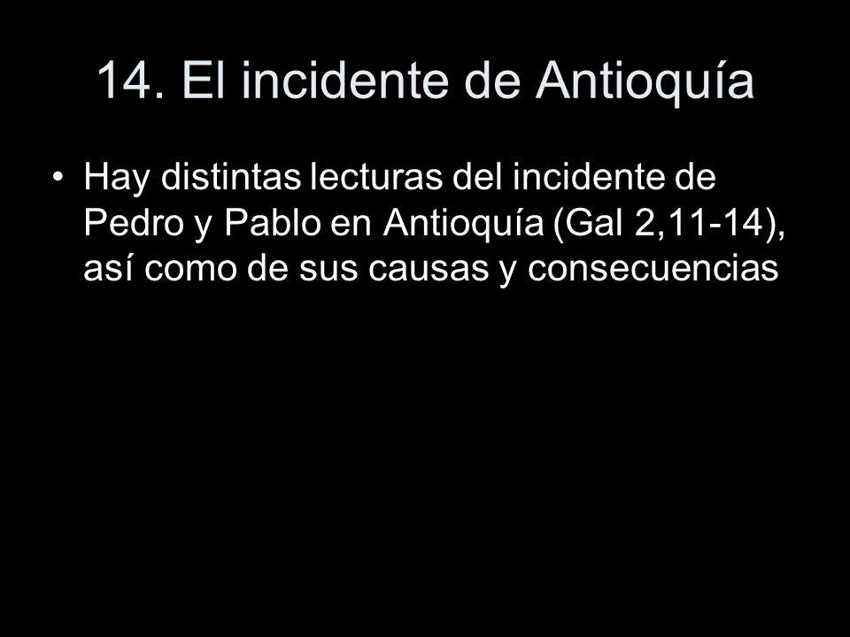 14. El incidente de Antioquía Hay distintas lecturas del incidente de Pedro y Pablo en Antioquía (Gal 2,11-14), así como de sus causas y consecuencias