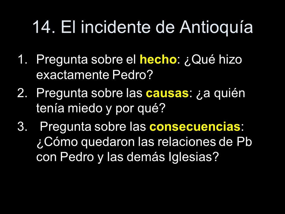 14. El incidente de Antioquía 1.Pregunta sobre el hecho: ¿Qué hizo exactamente Pedro? 2.Pregunta sobre las causas: ¿a quién tenía miedo y por qué? 3.