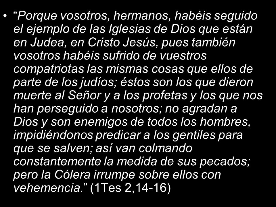Porque vosotros, hermanos, habéis seguido el ejemplo de las Iglesias de Dios que están en Judea, en Cristo Jesús, pues también vosotros habéis sufrido