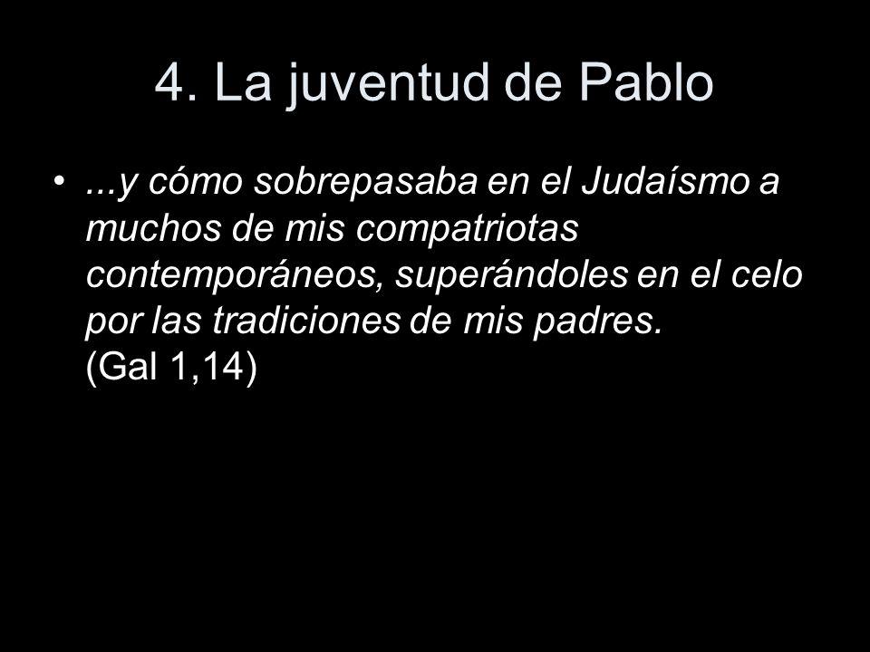 4. La juventud de Pablo...y cómo sobrepasaba en el Judaísmo a muchos de mis compatriotas contemporáneos, superándoles en el celo por las tradiciones d